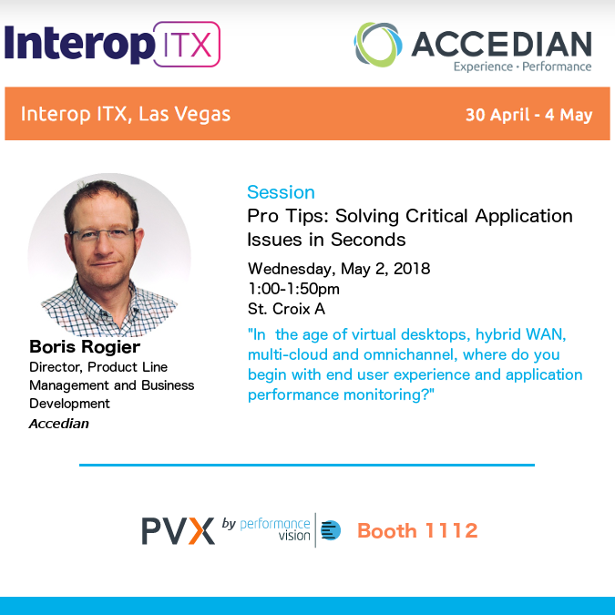 """Accedian at Interop ITX 2018. Session, """"Pro Tips: Solving Critical Application Issues in Seconds,"""" May 2, 2018, 1:00pm. SkyLIGHT PVX solution at booth 1112."""